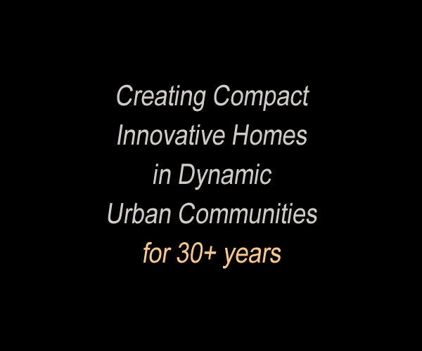 A dark brown text box that says, Creating Compact Innovative Homes in Urban Communities for 30+ Years.
